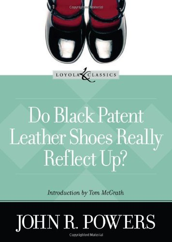 (Do Black Patent Leather Shoes Really Reflect Up? (Loyola Classics) by John R. Powers (2005-02-01))