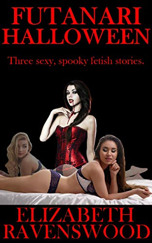 Futanari Halloween: Three Sexy, Spooky Fetish Stories. -