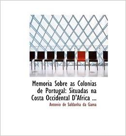 Memoria Sobre as Colonias De Portugal: Situadas Na Costa Occidental DAfrica ... (Hardback) - Common Hardcover – 2008