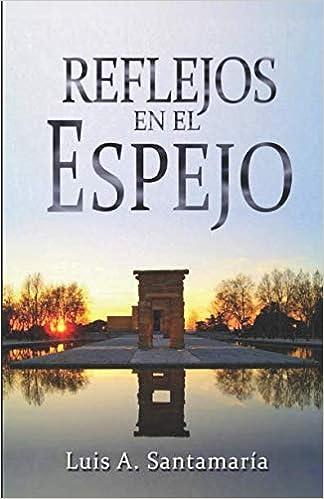 Amazon.com: REFLEJOS EN EL ESPEJO (Spanish Edition) (9788461602605): Luis A. Santamaría: Books