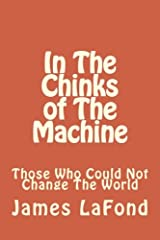 In The Chinks of The Machine: Those Who Could Not Change The World Paperback
