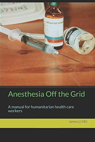 Anesthesia Off the Grid: A manual for humanitarian health care workers - http://medicalbooks.filipinodoctors.org