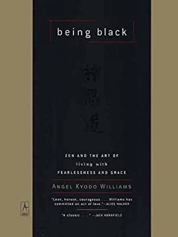 Being Black: Zen and the Art of Living with Fearlessness and Grace (Compass) by [Williams, Angel Kyodo]