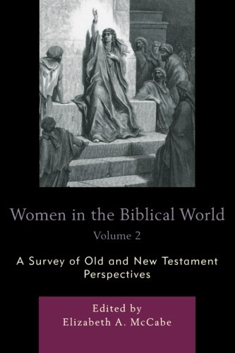Read Online Women in the Biblical World: A Survey of Old and New Testament Perspectives (Volume 2) pdf epub