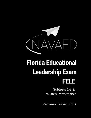 Florida Educational Leadership Exam - FELE: NavaED: Subtest 1-3 & Written Performance