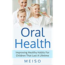 Oral Health: Improving Healthy Habits For Children That Last A Lifetime (Teeth Braces Whitening Cavity America Hygienist Food Diet Toothbrush Paste Decay Tooth Gums Body Sweets Sugar Gingivitis Care)
