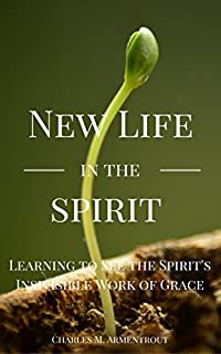 New Life In The Spirit: Learning To See The Spirit's Invisible Work Of Grace by Charles M. Armentrout ebook deal