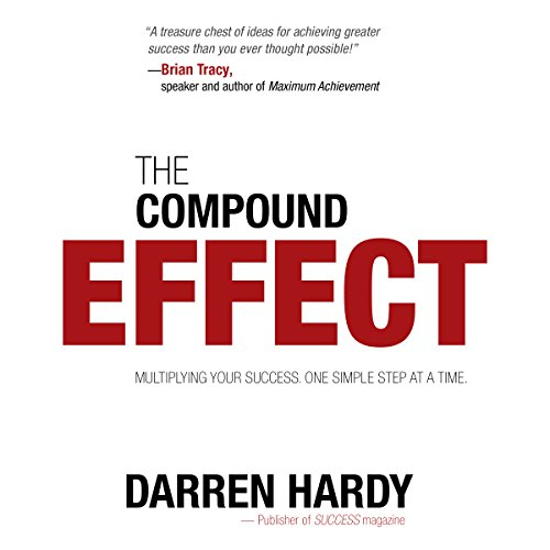 The Compound Effect: Jumpstart Your Income, Your Life, Your Success cover