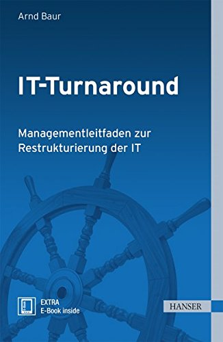 IT-Turnaround: Managementleitfaden zur Restrukturierung der IT Gebundenes Buch – 4. September 2014 Arnd Baur 3446442227 Change Management IT-Management
