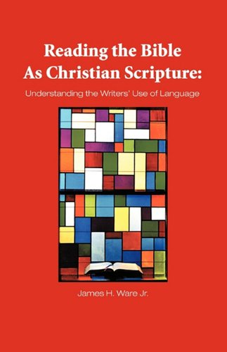 Reading the Bible as Christian Scripture: Understanding the Writers' Use of Language by Trafford Publishing