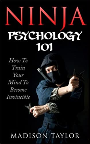 Ninja Psychology 101: Learn How To Train Your Mind To Become ...
