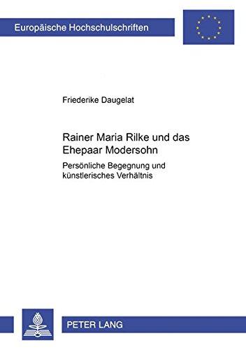 Rainer Maria Rilke und das Ehepaar Modersohn: Persönliche Begegnung und künstlerisches Verhältnis (Europäische Hochschulschriften / European ... Universitaires Européennes) (German Edition)