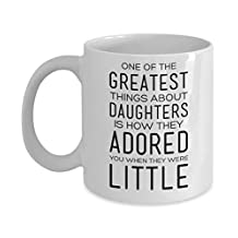 11 oz Coffee Mug - One of The Greatest Things About Daughters is How