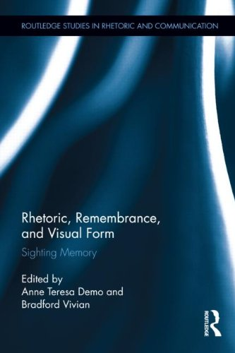 Rhetoric, Remembrance, and Visual Form: Sighting Memory (Routledge Studies in Rhetoric and Communication)