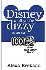 Disney Till You're Dizzy: 1001 Facts, Rumors, and Myths about Walt Disney World (Disney Till You're Dizzy: Walt Disney World) (Volume 1) Paperback