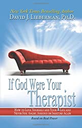 If God Were Your Therapist: How to Love Yourself and Your Life, and Never Feel Angry, Anxious, or Insecure Again