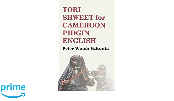 Tori shweet for cameroon pidgin english peter wuteh vakunta tori shweet for cameroon pidgin english peter wuteh vakunta 9789956762316 amazon books publicscrutiny Images