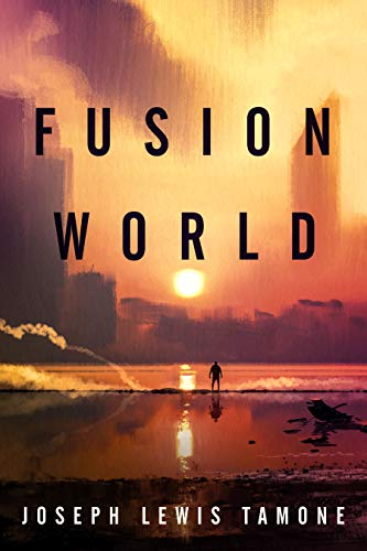 Fusion World: A Thrilling Science Fiction Adventure of Betrayal, Teamwork, and Hope