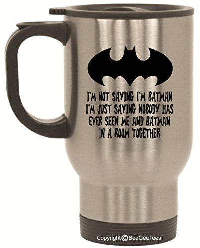 I'm Not Saying I'm Batman Travel Mug - 14 oz Stainless Steel by BeeGeeTees®