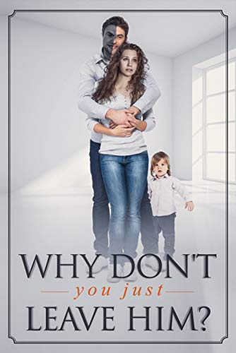 Why don't you just leave him?: A true story of living through Domestic Violence. por STACEY JAMESON