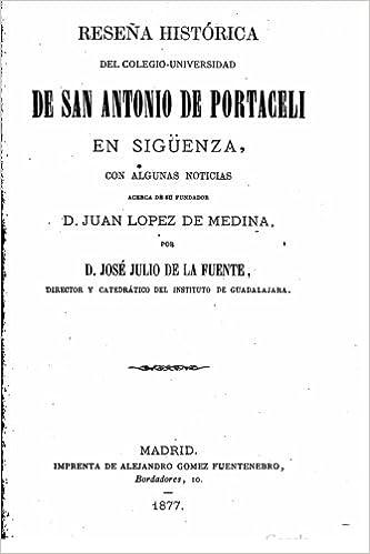Reseña histórica del Colegio-Universidad de San Antonio de Portaceli en Sigüenza (Spanish Edition): José Julio de la Fuente: 9781523608416: Amazon.com: ...