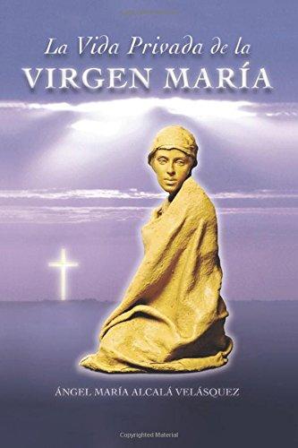 La Vida Privada  de la Virgen Maria (Spanish Edition) [Alcala, Angel Maria] (Tapa Blanda)