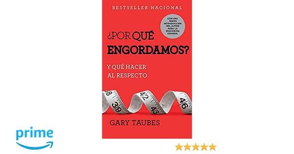 por Qué Engordamos?: Y Qué Hacer Al Respecto: Amazon.es: Gary Taubes ...