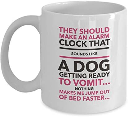 Amazon Com Funny Dog Mug They Should Make An Alarm Clock That Sounds Like A Dog Getting Ready To Vomit White 11oz Ceramic Humorous Dog Lover Coffee Mug Funny Gift For Dog