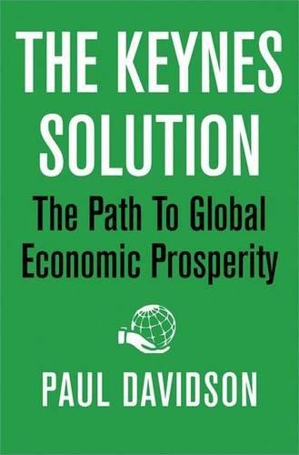 Keynes Solution (The Keynes Solution: The Path to Global Economic Prosperity)