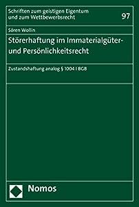 Störerhaftung im Immaterialgüter- und Persönlichkeitsrecht: Zustandshaftung analog § 1004 I BGB (Schriften zum geistigen Eigentum und zum Wettbewerbsrecht 97) (German Edition)