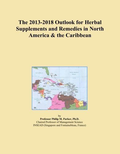 The 2013-2018 Outlook for Herbal Supplements and Remedies in North America & the Caribbean