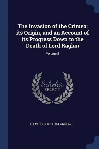 The Invasion of the Crimea; its Origin, and an Account of its Progress Down to the Death of Lord Raglan; Volume 2
