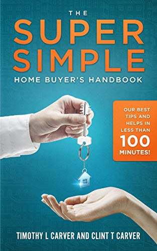 The Super Simple Home Buyer's Handbook by Timothy L Carver & Clint T Carver ebook deal