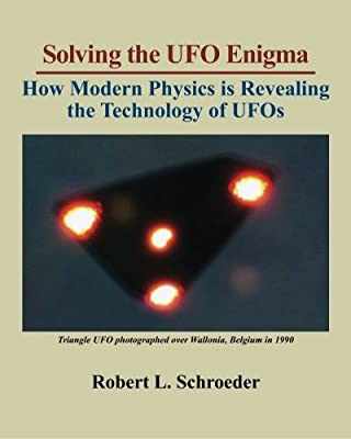 Solving The UFO Enigma: How Modern Physics is Revealing the Technology of UFOs