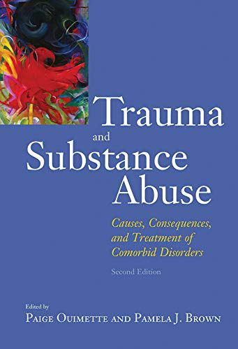 Trauma and Substance Abuse: Causes, Consequences, and Treatment of Comorbid Disorders