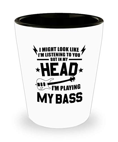 Funny Gift for Bassist - I Might Look Like I'm Listening To You Music Teacher, Student, Musician, Instrument, Singer, Band, Rock Band Bassist Shot Gla
