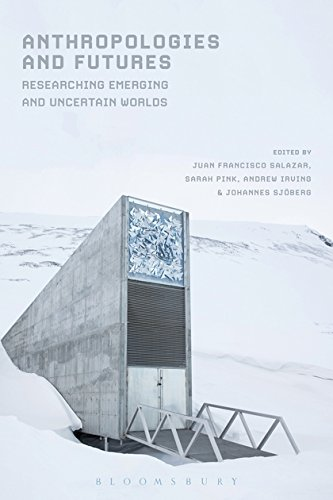 Anthropologies and Futures: Researching Emerging and Uncertain Worlds