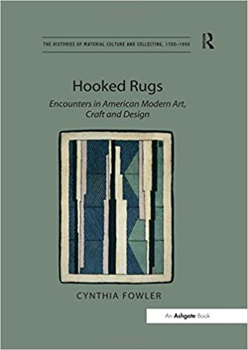 Hooked Rugs: Encounters in American Modern Art, Craft and Design (The Histories of Material Culture and Collecting, 1700-1950)