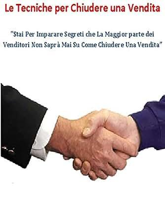 Amazon.com: Le Tecniche per Chiudere una Vendita (Italian Edition