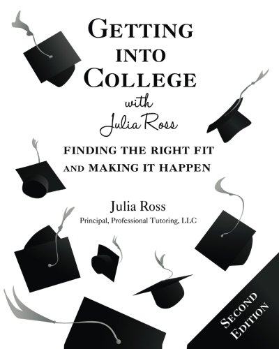 Getting into College with Julia Ross: Finding the Right Fit and Making It Happen, 2nd