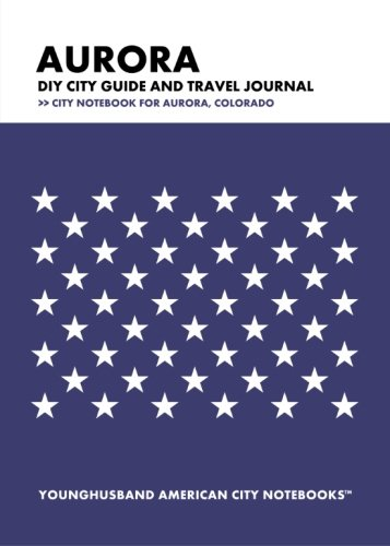 Aurora DIY City Guide and Travel Journal: City Notebook for Aurora, Colorado ebook