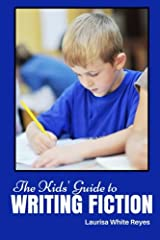 The Kids' Guide to Writing Fiction (Kids' Guides to Writing) (Volume 1) Paperback