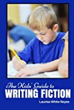 The Kids' Guide to Writing Fiction (Kids' Guides to Writing) (Volume 1)