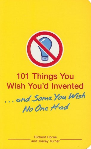Download 101 Things You Wish You'd Invented . . . and Some You Wish No One Had PDF