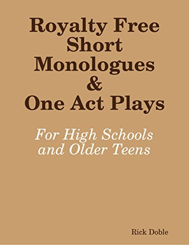 Royalty Free Short Monologues & One Act Plays: For High Schools and Older Teens