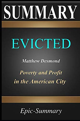 Summary: ''Evicted'' - Poverty and Profit in the American City | A Summary to the book of Matthew Desmond (Epic Summary) (Evicted Poverty And Profit In The American City)