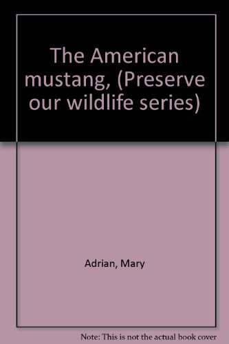 The American Mustang (Preserve Our Wildlife - Series Mustang Wildlife