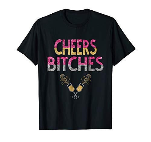 Happy New Year Eve (Cheers Bitches Happy New Years Eve T-Shirt Gift for)