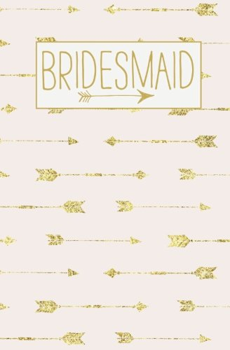 Bridesmaid: Notebook, Rose Gold Arrow Blank Wedding Planning Journal, 110 Lined Pages, 5.25 x 8, Stylish Pink Boho Journal for Bride, Ideal for Notes ... Party Gifts (Gold Weddings) (Volume 14) PDF