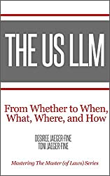 The US LLM: From Whether to When, What, Where, and How (Mastering The Master (of Laws)) (English Edition)
